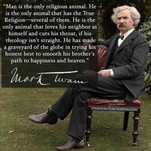 Man is the only religious animal - Mark Twain