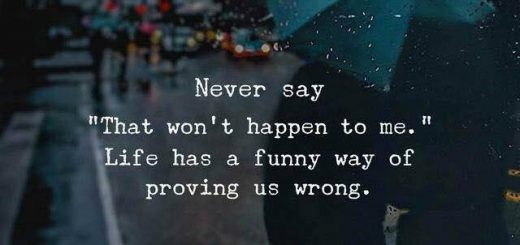 NEVER SAY THAT WON'T HAPPY TO ME LIFE HAS A FUNNY WAY OF PROVING US WRONG