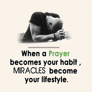 WHEN A PRAYER BECOMES YOUR HABIT, MIRACLES BECOME YOUR LIFESTYLE