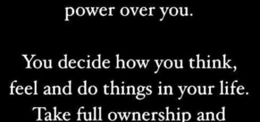 NOTHING OUTSIDE OF YOU HAS POWER OVER YOU. YOU DECIDE HOW YOU THINK, FEEL AND DO THINGS IN YOUR LIFE. TAKE FULL OWNERSHIP AND BECOME FREE