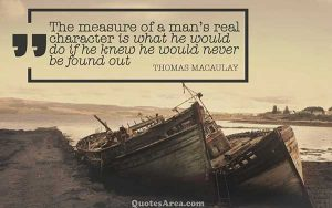 The measure of a man's real character