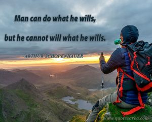 A man can do as he wills, but not will as he wills