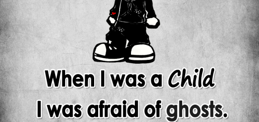 WHEN I WAS A CHILD I WAS AFRAID OF GHOSTS. AS I GREW UP I REALIZED PEOPLE ARE MORE SCARY
